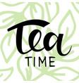 handwritten lettering inscription - tea time vector image