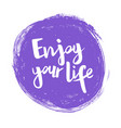 handwritten phrase enjoy your life vector image