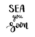 sea you soon summer quote handwritten for vector image