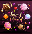 sweet world poster food planets set on space vector image vector image