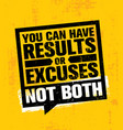you can have results or excuses not both vector image vector image