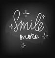 chalkboard blackboard lettering smile more vector image vector image