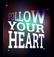 follow your heart poster vector image vector image
