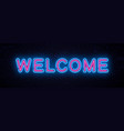 neon inscription welcome vector image vector image