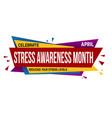 stress awareness month banner design vector image