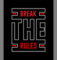 break rules -best inspirational quote vector image vector image