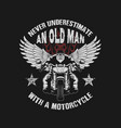 never underestimate an oldman with a motorcycle il vector image vector image