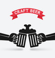 craft beer banner hands with beer mugs vector image