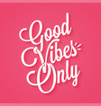 good vibes only vintage lettering background vector image