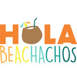hola beachachos on white background vector image vector image