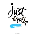 Just breathe Inspirational quote calligraphy vector image