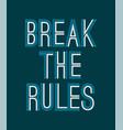 typography slogan break rules vector image vector image