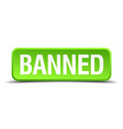 banned green 3d realistic square isolated button vector image vector image
