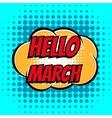 Hello march comic book bubble text retro style vector image vector image