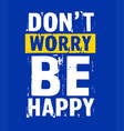 slogan grunge dont worry be happy typography vector image vector image