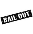square grunge black bail out stamp vector image vector image