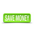 save money green 3d realistic square isolated vector image vector image