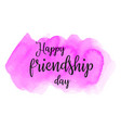 happy friendship day lettering on hand paint pink vector image vector image