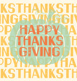 happy thanksgiving day holiday card with vector image vector image
