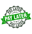 pay later stamp sign seal vector image vector image