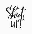 shut up t-shirt quote lettering vector image vector image