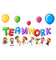 children with balloons for word teamwork vector image vector image