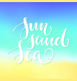 sun sand sea lettering blurred background vector image