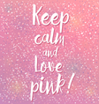 Keep calm and love pink vector image