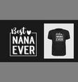 best nan ever grandma t-shirt print design vector image vector image
