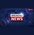 breaking world news live tv background and vector image