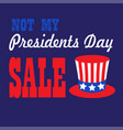 not my presidents day sale typography graphic vector image vector image