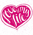 hand lettering inspiring quote -love of my life vector image vector image
