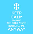 keep calm because cold never bothered me vector image vector image