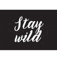 stay wild inscription greeting card vector image vector image