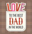 to best dad in world with love alphabet vector image