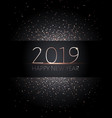 new year 2019 greeting black and gold confetti vector image