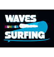 Waves Summer Surfing T-shirt Typography Graphics vector image