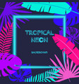tropic leaves the background with a neon lights vector image