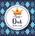 badge best dad in the world crown argyle pattern vector image vector image