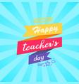 happy teachers day inscription written on ribbon vector image vector image