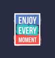 enjoy every moment motivational quote vector image vector image