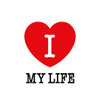 i love my life font type with heart sign vector image