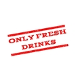 Only Fresh Drinks Watermark Stamp vector image vector image