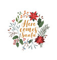 here comes santa xmas festive vector image
