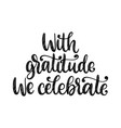 with gratitude we celebrate hand lettering on vector image vector image