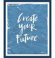 Motivation poster Create your future vector image vector image