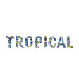 tropical floral summer lettering hand drawn vector image vector image
