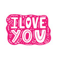 i love you-unique hand drawn inspirational quote vector image vector image