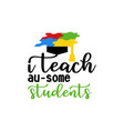 i teach awesome students autism quote typography vector image