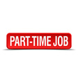 part-time job red 3d square button isolated on vector image vector image